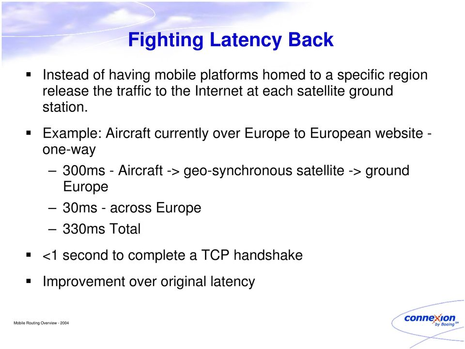 Example: Aircraft currently over Europe to European website - one-way 300ms - Aircraft ->