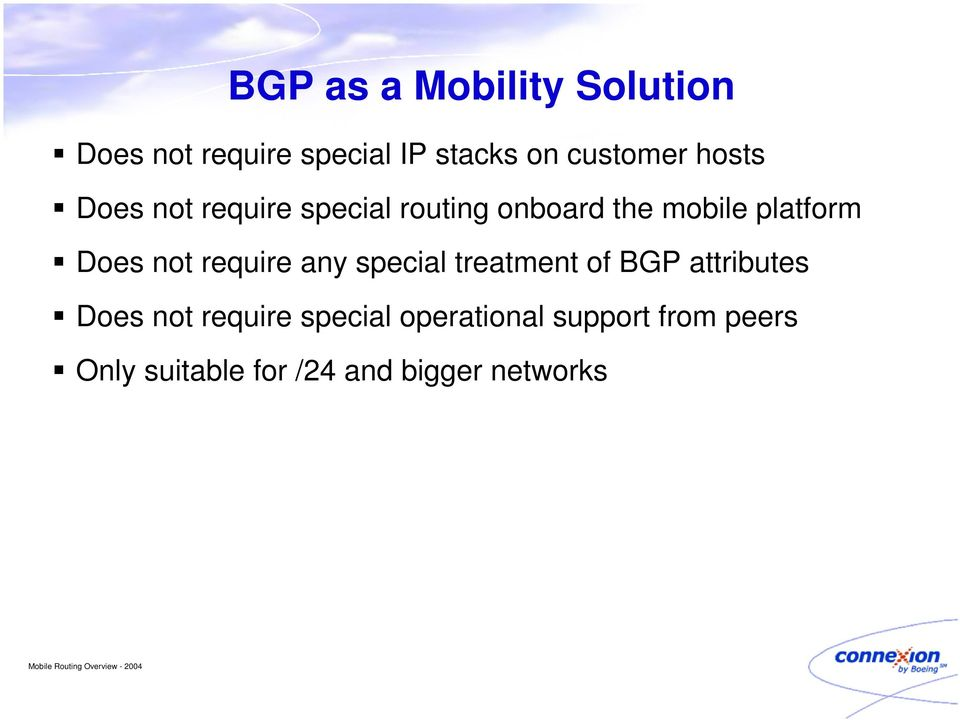 not require any special treatment of BGP attributes Does not require