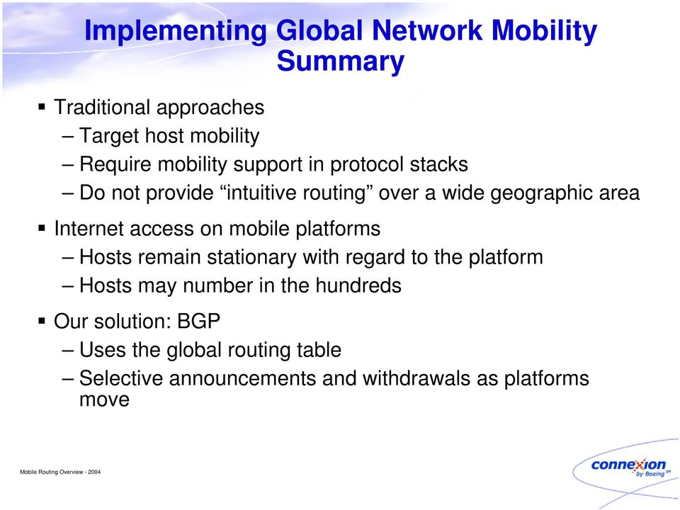 Internet access on mobile platforms Hosts remain stationary with regard to the platform Hosts may number