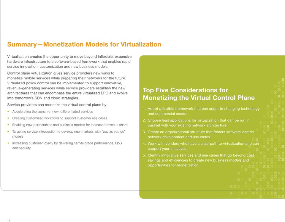Virtualized policy control can be implemented to support innovative, revenue-generating services while service providers establish the new architectures that can encompass the entire virtualized EPC
