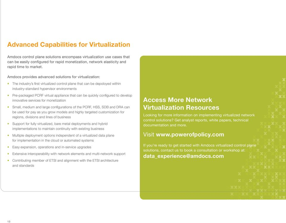 Amdocs provides advanced solutions for virtualization: The industry s first virtualized control plane that can be depoloyed within industry-standard hypervisor environments Pre-packaged PCRF virtual