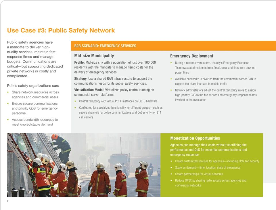 Public safety organizations can: Share network resources across agencies and commercial users Ensure secure communications and priority QoS for emergency personnel Access bandwidth resources to meet