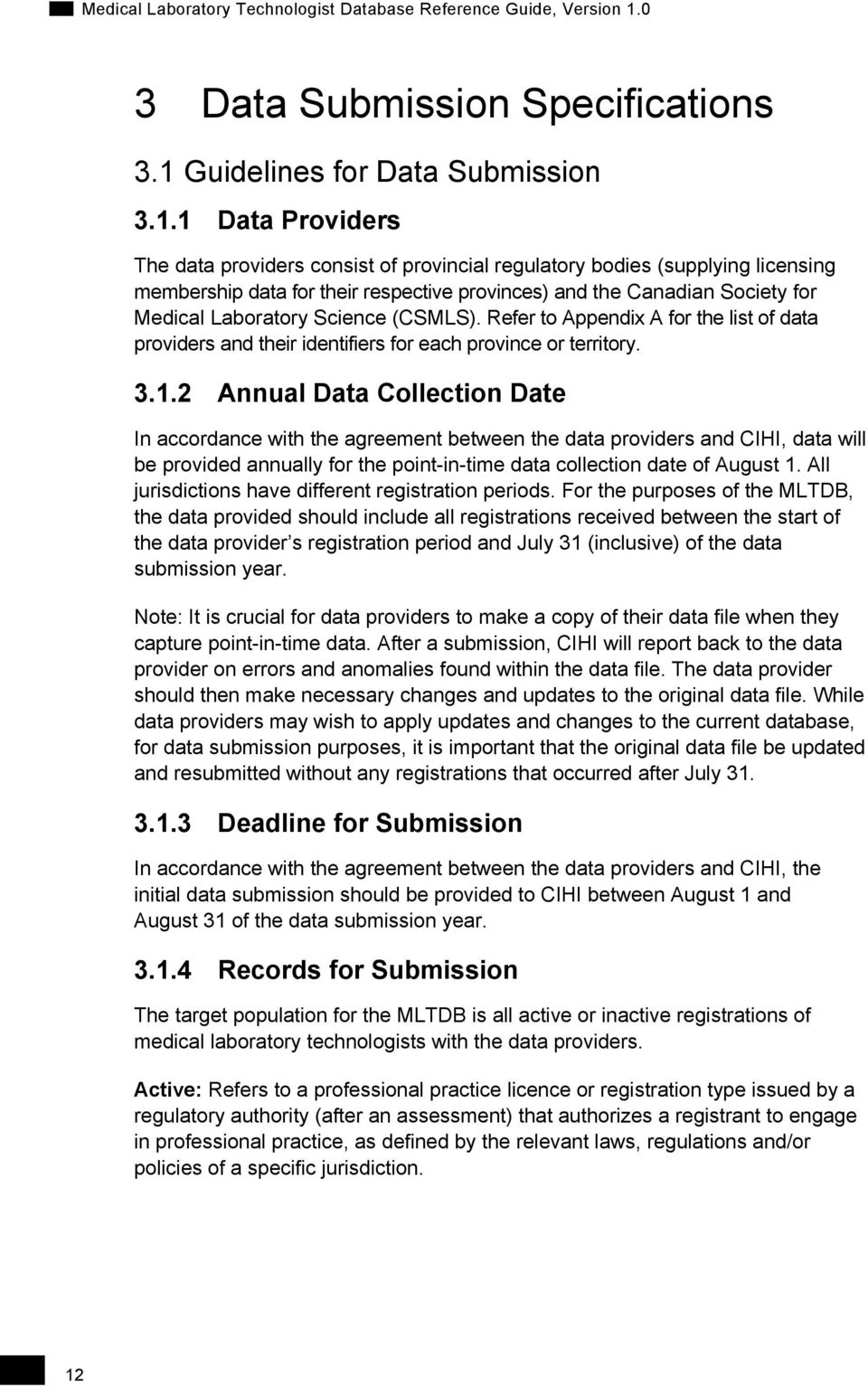 1 Data Providers The data providers consist of provincial regulatory bodies (supplying licensing membership data for their respective provinces) and the Canadian Society for Medical Laboratory