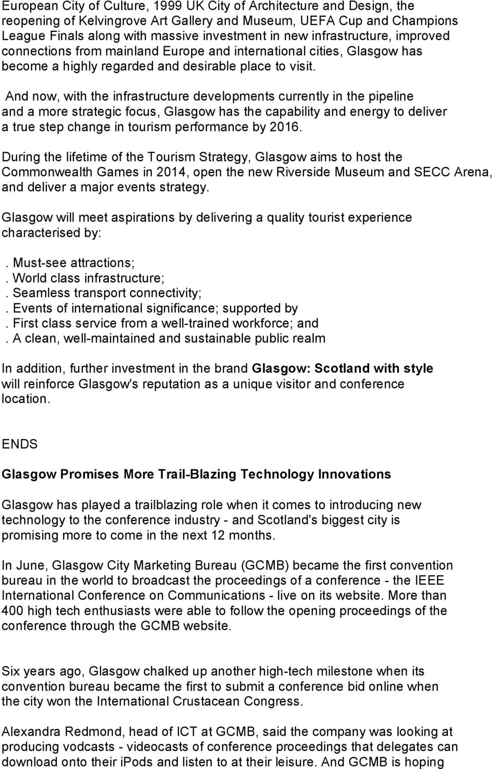 And now, with the infrastructure developments currently in the pipeline and a more strategic focus, Glasgow has the capability and energy to deliver a true step change in tourism performance by 2016.
