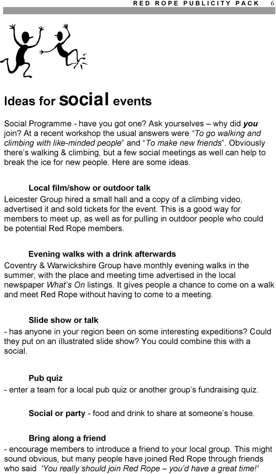 Obviously there s walking & climbing, but a few social meetings as well can help to break the ice for new people. Here are some ideas.