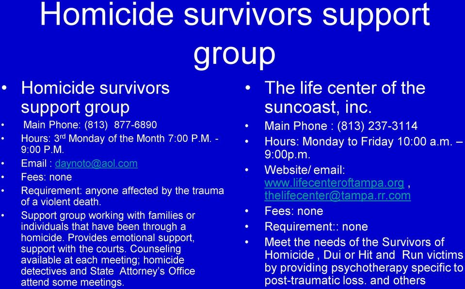 Provides emotional support, support with the courts. Counseling available at each meeting; homicide detectives and State Attorney s Office attend some meetings. The life center of the suncoast, inc.