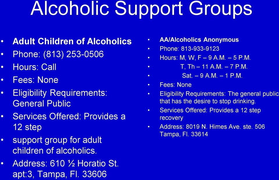 33606 AA/Alcoholics Anonymous Phone: 813-933-9123 Hours: M,