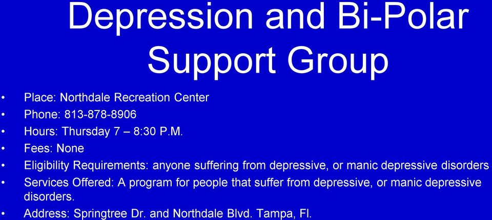 Fees: None Eligibility Requirements: anyone suffering from depressive, or manic depressive