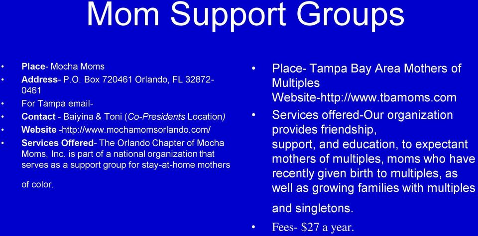 com/ Services Offered- The Orlando Chapter of Mocha Moms, Inc. is part of a national organization that serves as a support group for stay-at-home mothers of color.