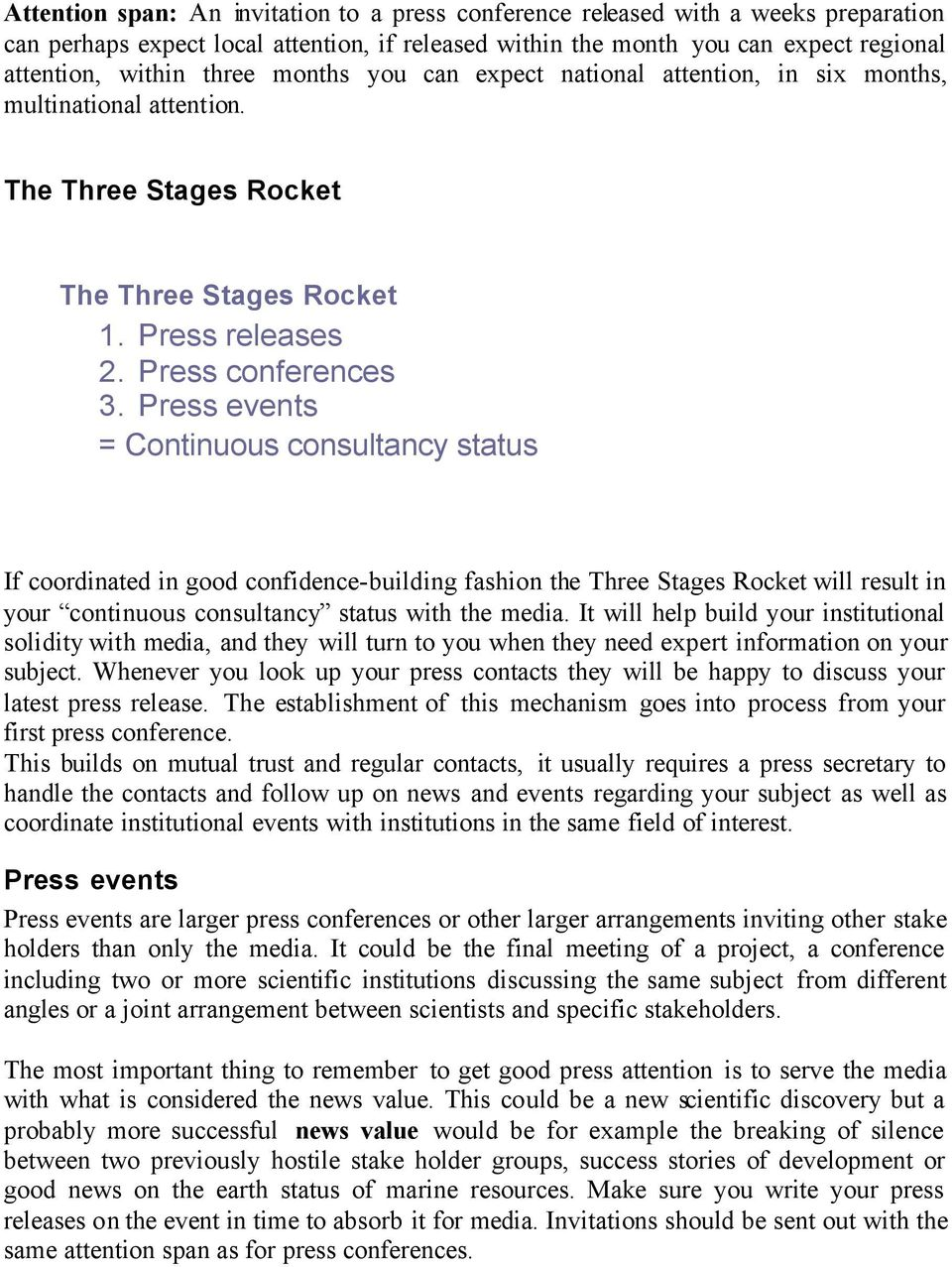 Press events = Continuous consultancy status If coordinated in good confidence-building fashion the Three Stages Rocket will result in your continuous consultancy status with the media.