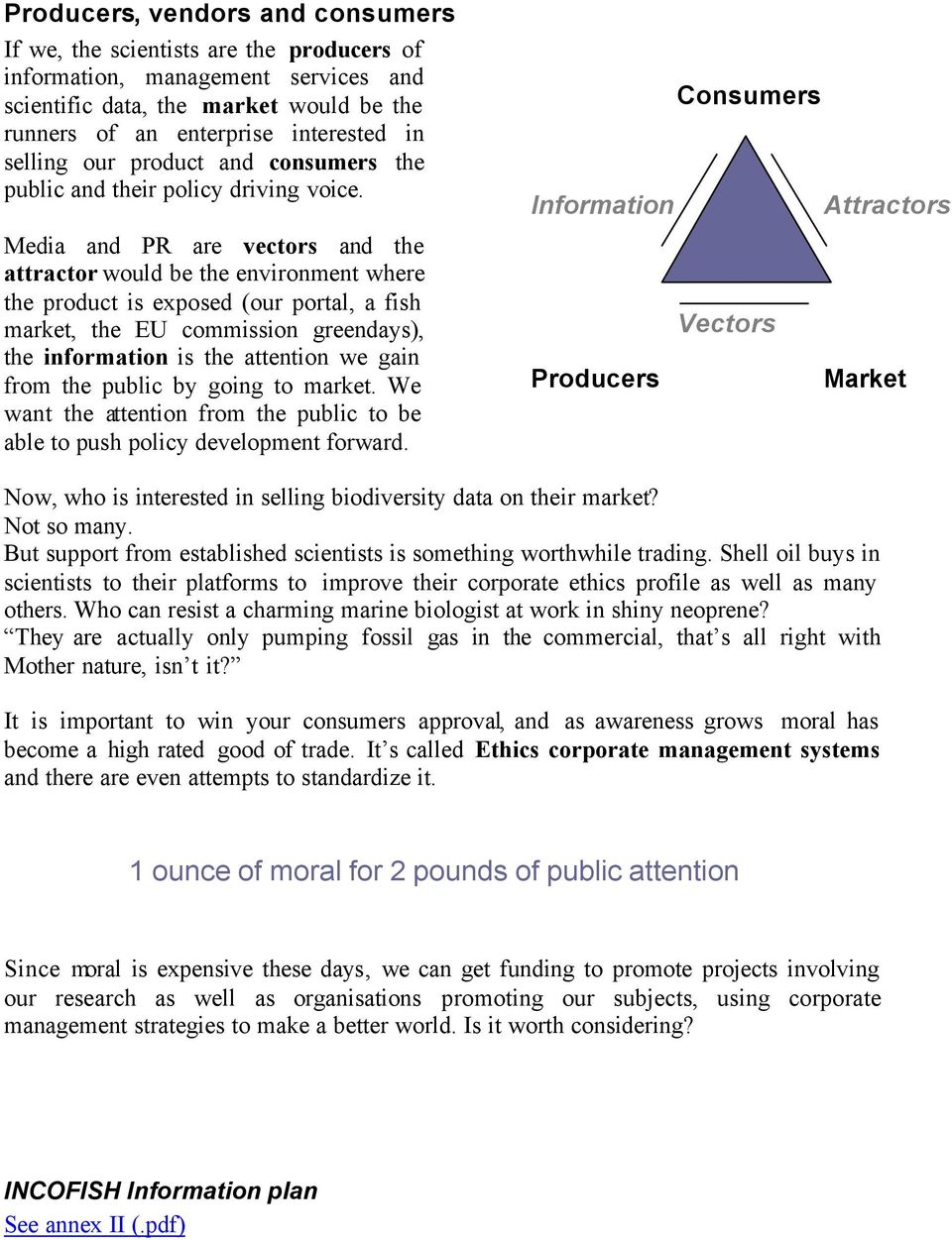 Media and PR are vectors and the attractor would be the environment where the product is exposed (our portal, a fish market, the EU commission greendays), the information is the attention we gain