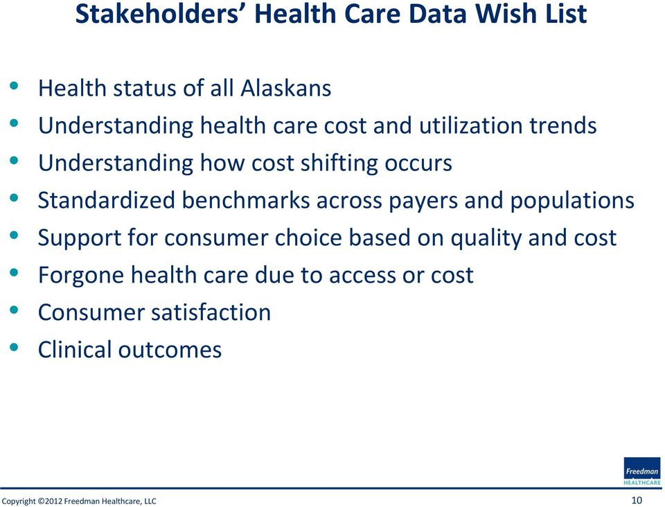Standardized benchmarks across payers and populations Support for consumer choice based