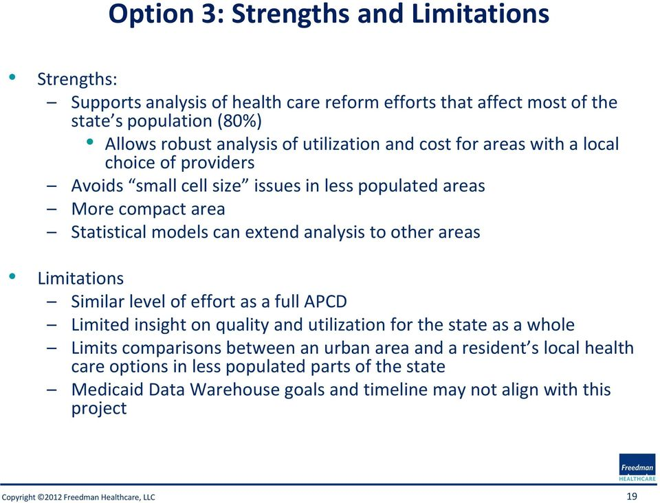analysis to other areas Limitations Similar level of effort as a full APCD Limited insight on quality and utilization for the state as a whole Limits comparisons between
