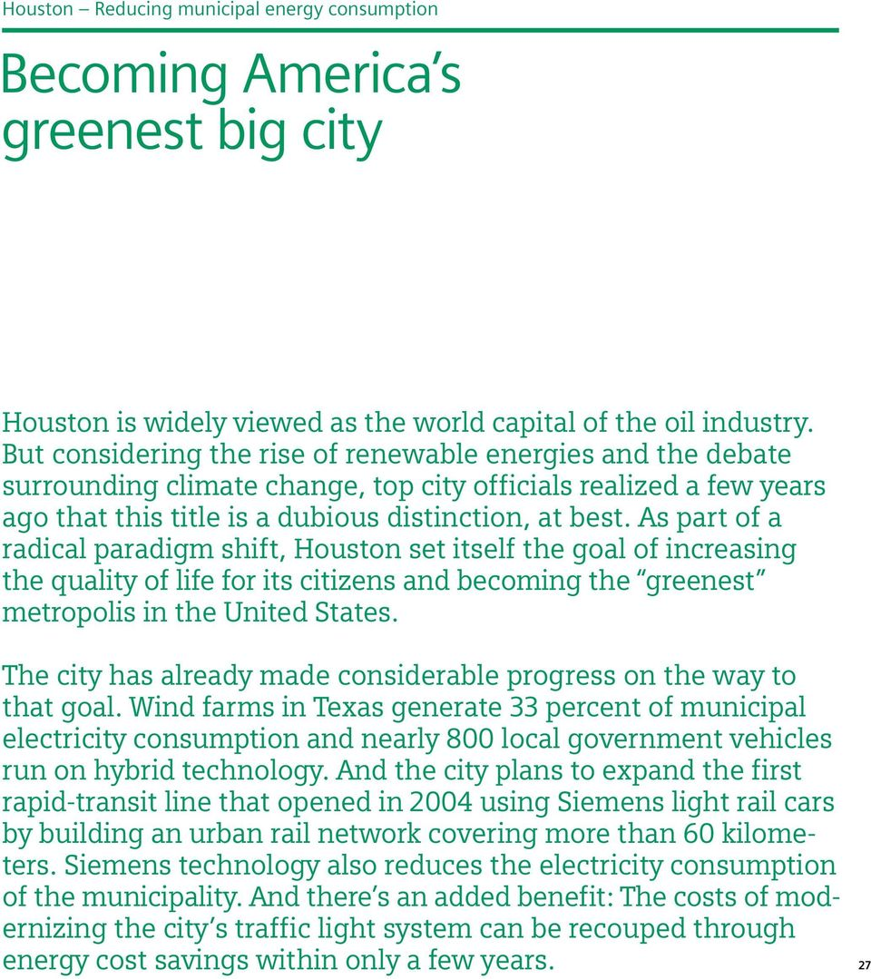 As part of a radical paradigm shift, Houston set itself the goal of increasing the quality of life for its citizens and becoming the greenest metropolis in the United States.