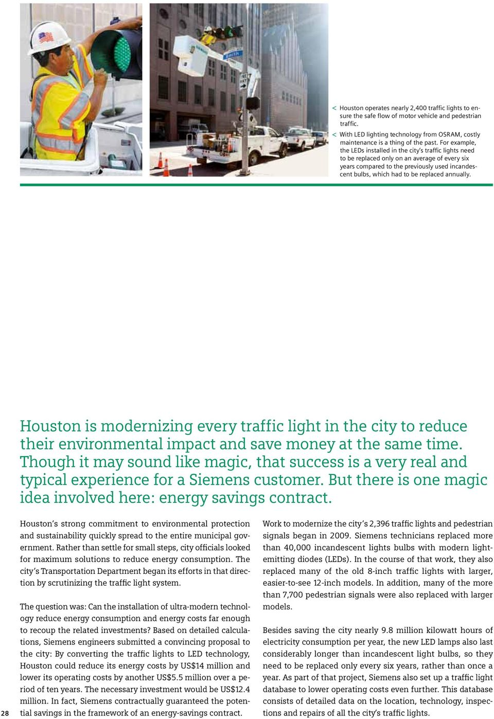 annually. Houston is modernizing every traffic light in the city to reduce their environmental impact and save money at the same time.