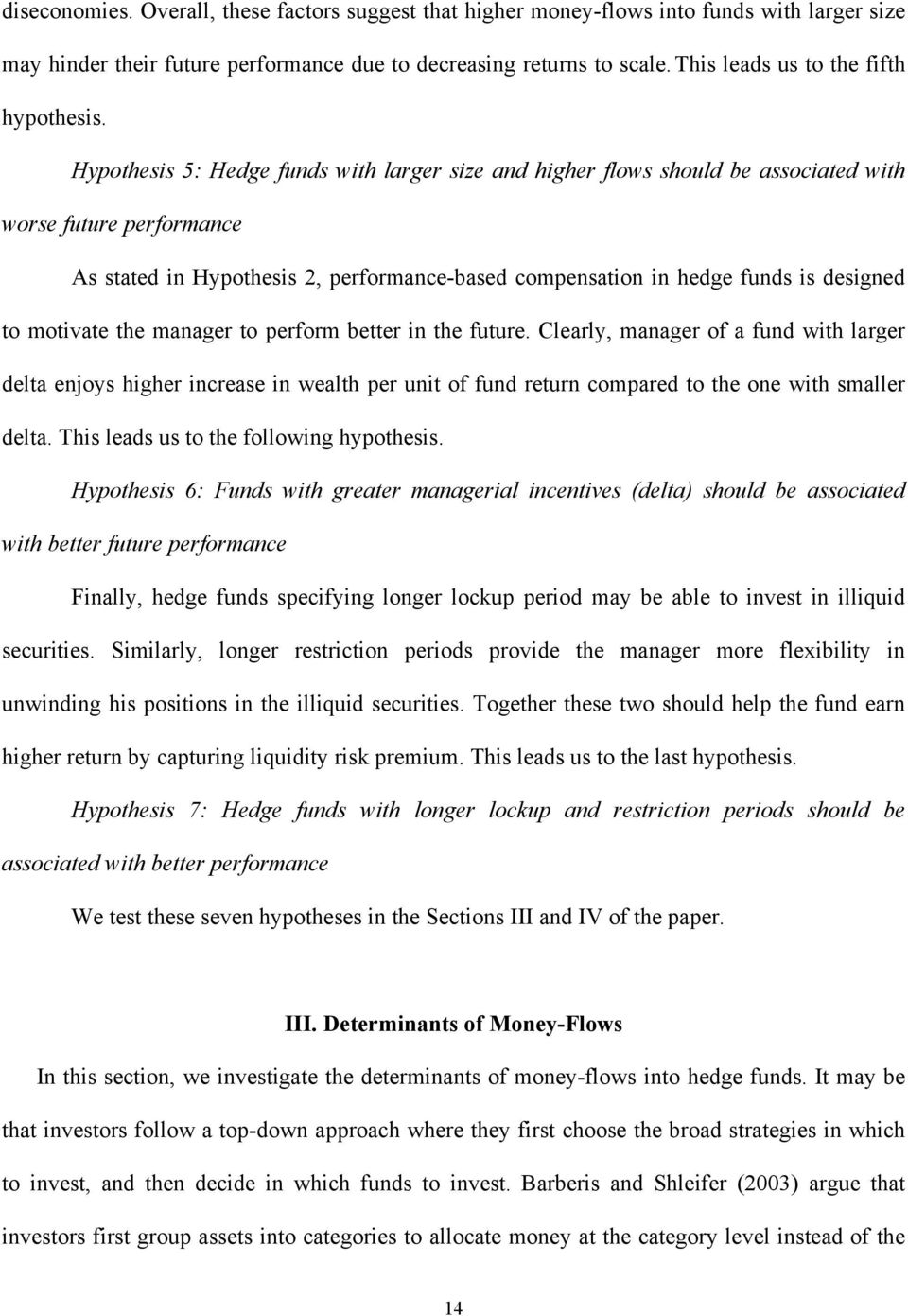 Hypothesis 5: Hedge funds with larger size and higher flows should be associated with worse future performance As stated in Hypothesis 2, performance-based compensation in hedge funds is designed to