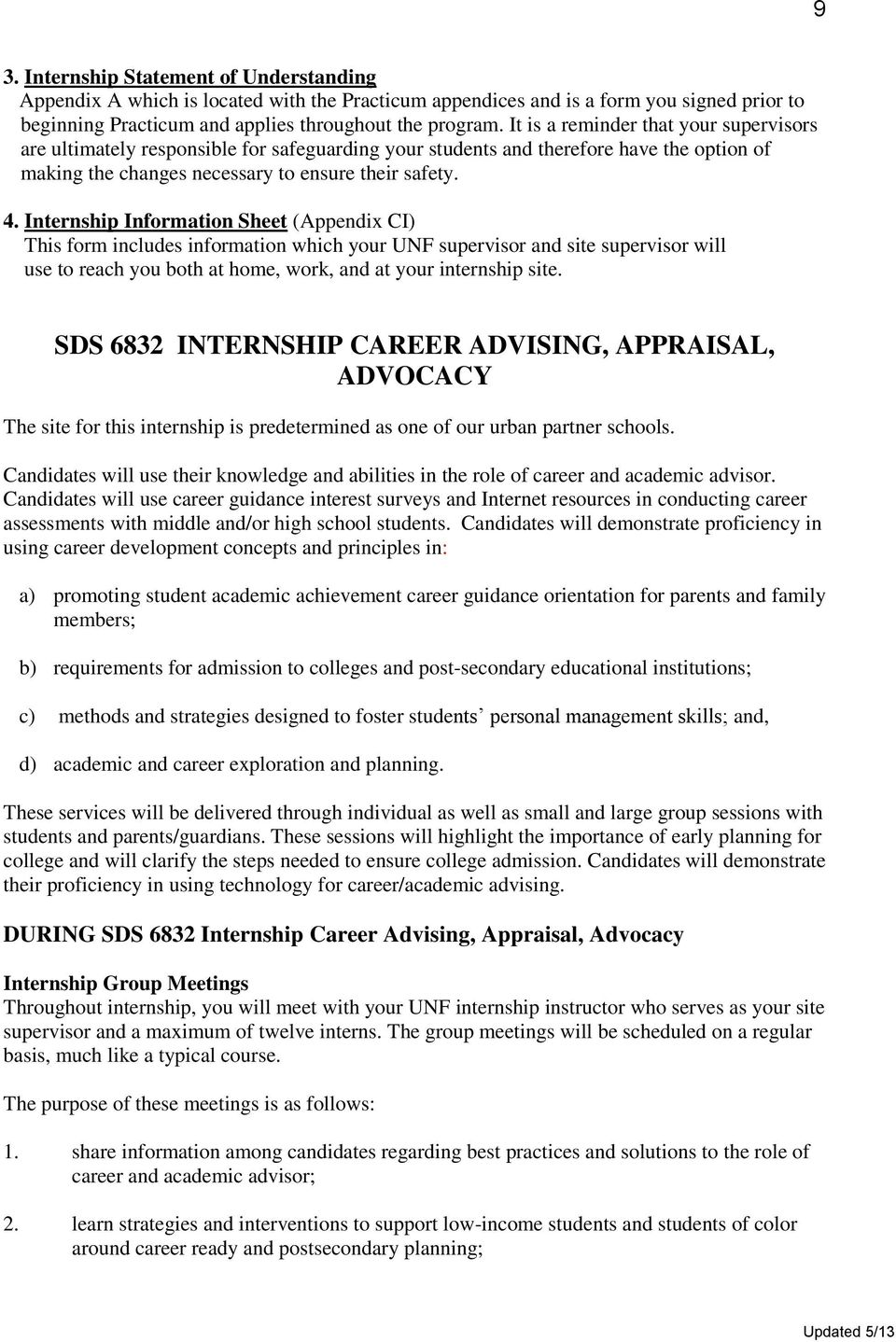 Internship Information Sheet (Appendix CI) This form includes information which your UNF supervisor and site supervisor will use to reach you both at home, work, and at your internship site.