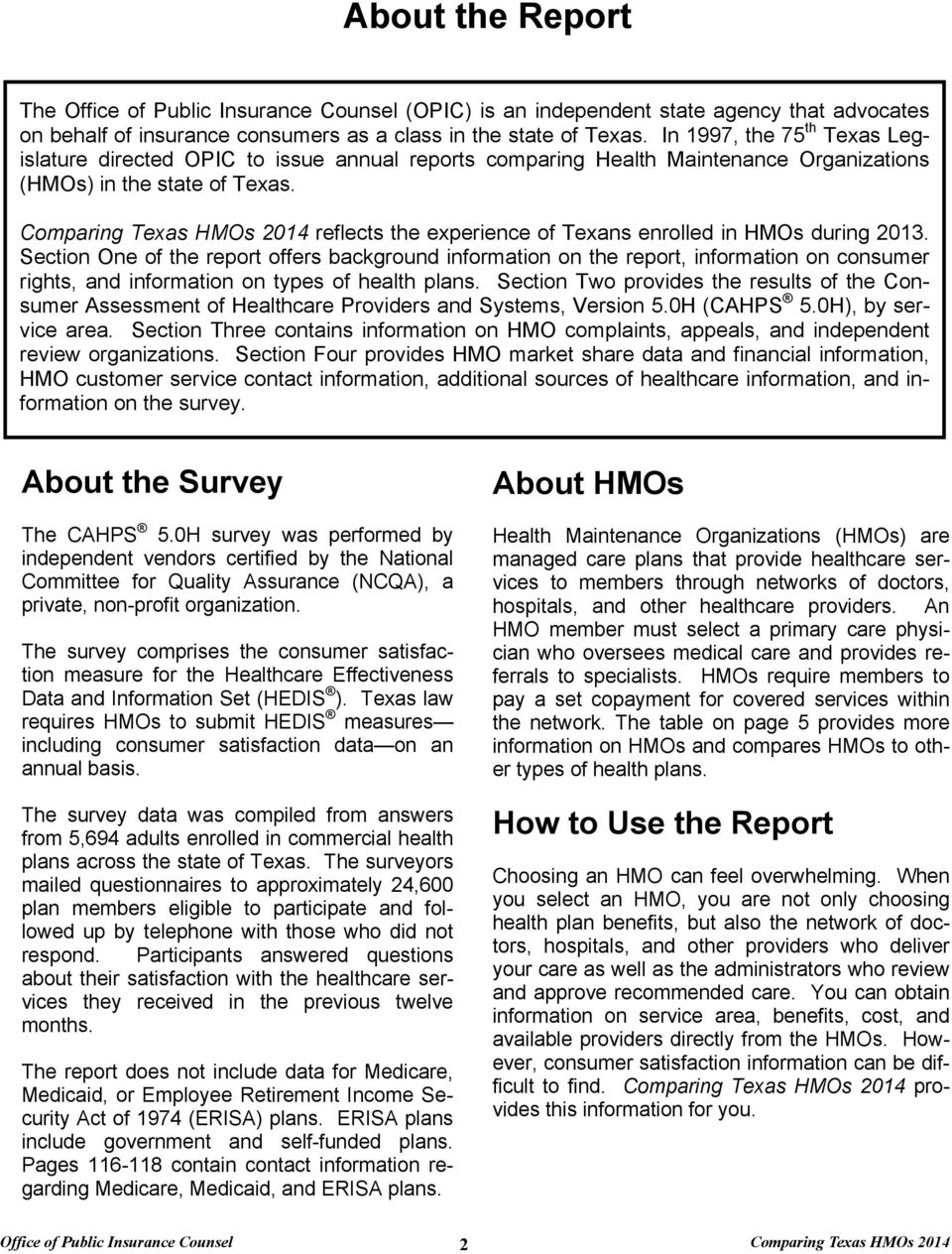 Comparing Texas HMOs 2014 reflects the experience of Texans enrolled in HMOs during 2013.