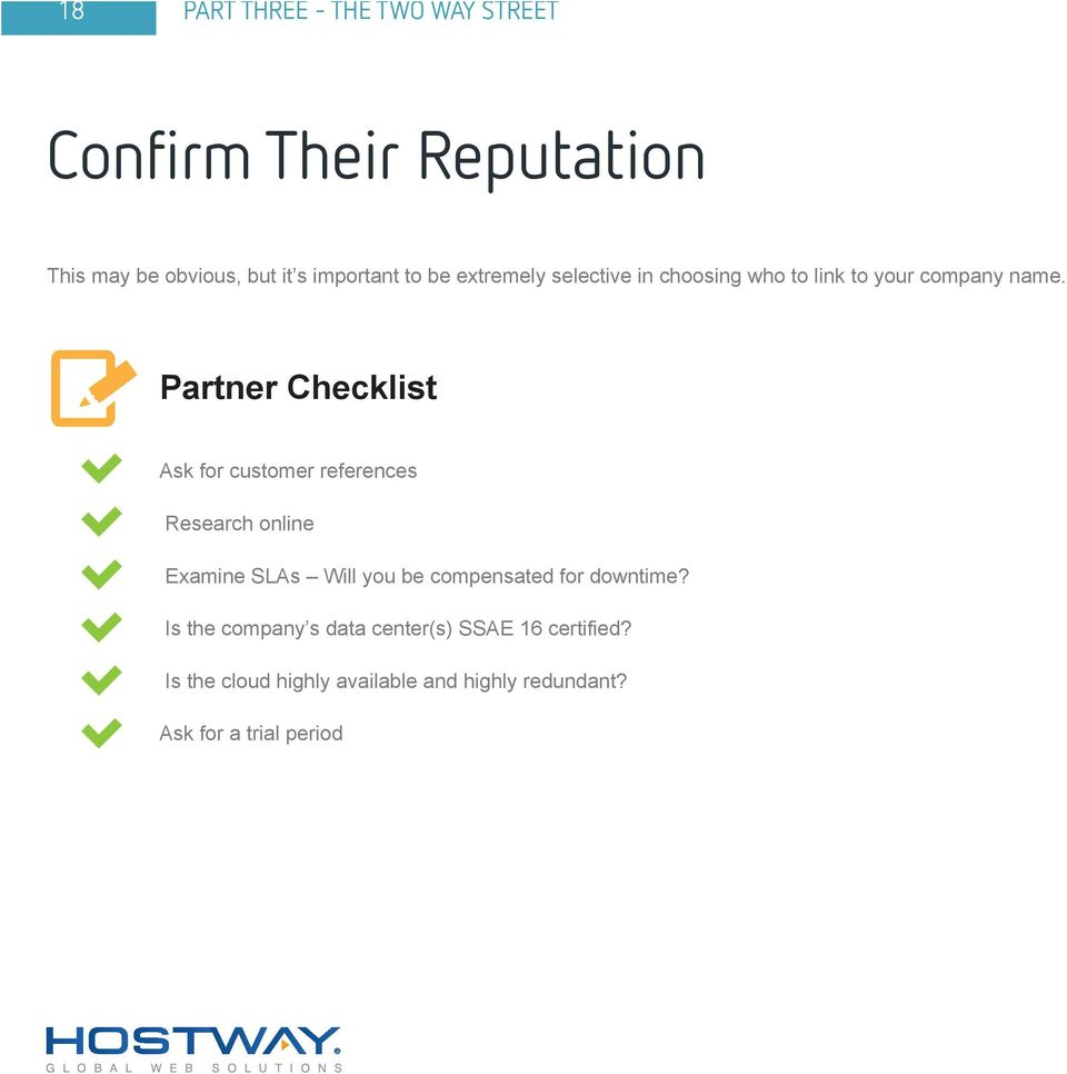 Partner Checklist Ask for customer references Research online Examine SLAs Will you be compensated for