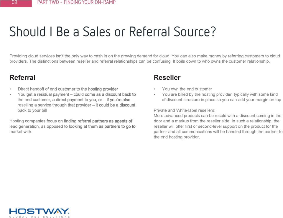 Referral the end customer, a direct payment to you, or if you re also reselling a service through that provider it could be a discount back to your bill Hosting companies focus on finding referral