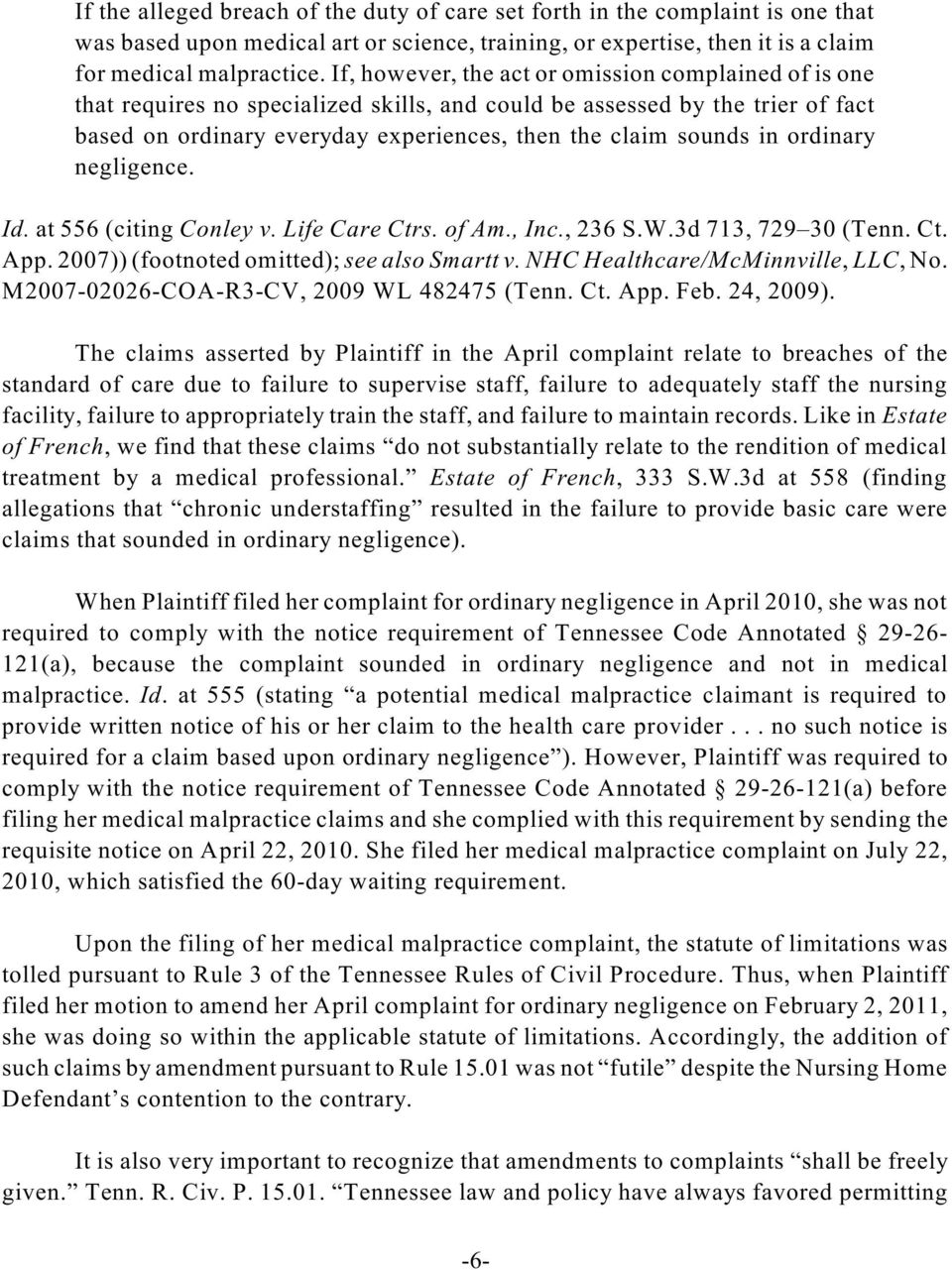 ordinary negligence. Id. at 556 (citing Conley v. Life Care Ctrs. of Am., Inc., 236 S.W.3d 713, 729 30 (Tenn. Ct. App. 2007)) (footnoted omitted); see also Smartt v.