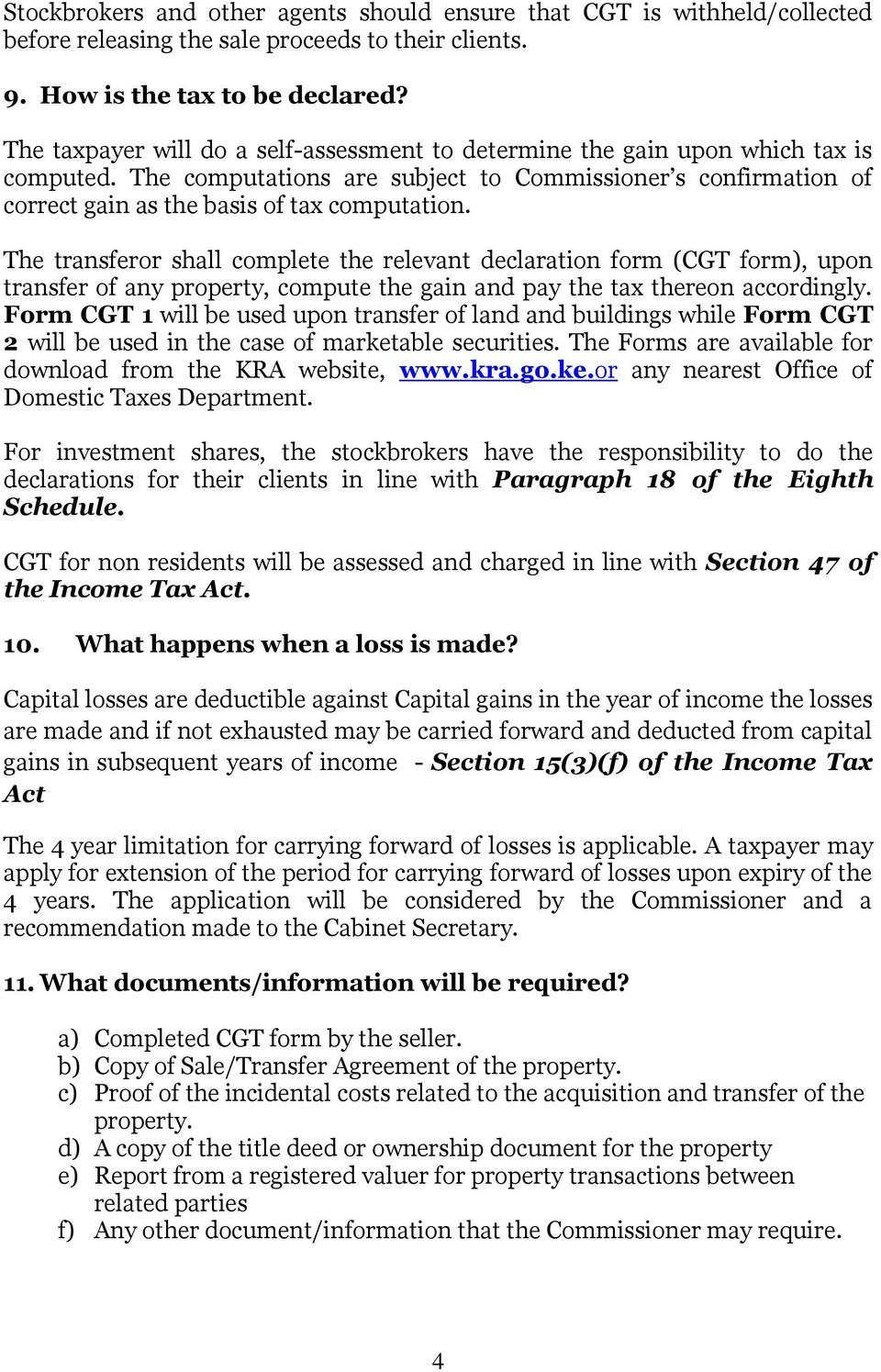 The transferor shall complete the relevant declaration form (CGT form), upon transfer of any property, compute the gain and pay the tax thereon accordingly.