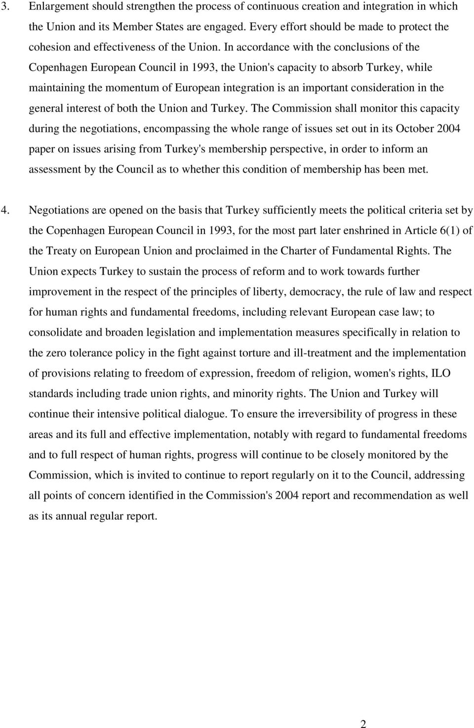 In accordance with the conclusions of the Copenhagen European Council in 1993, the Union's capacity to absorb Turkey, while maintaining the momentum of European integration is an important