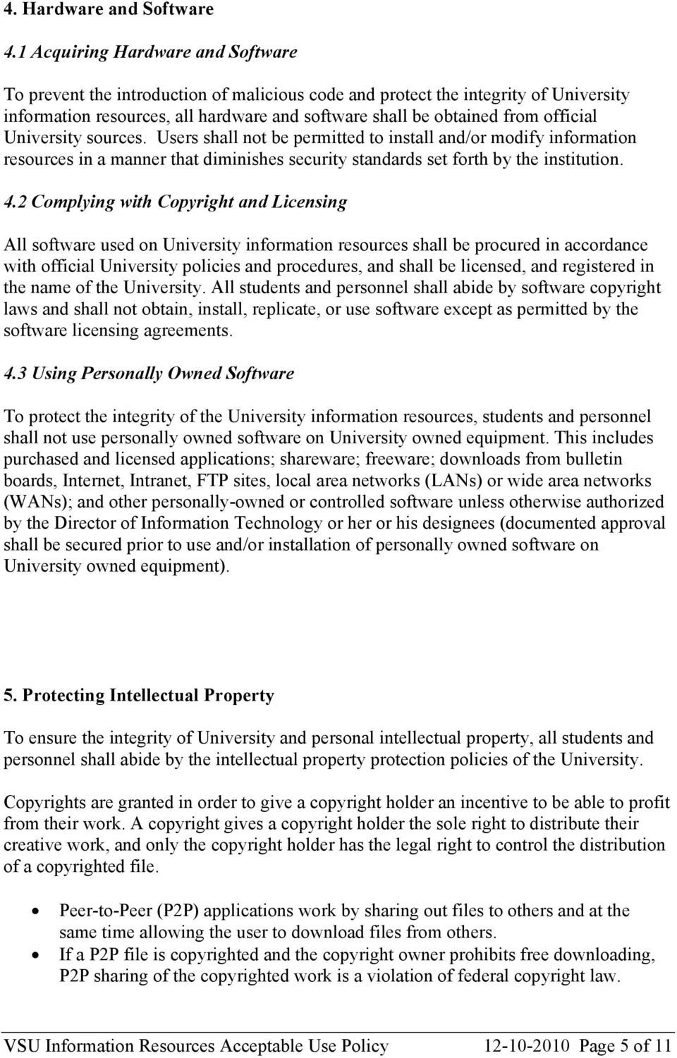 official University sources. Users shall not be permitted to install and/or modify information resources in a manner that diminishes security standards set forth by the institution. 4.