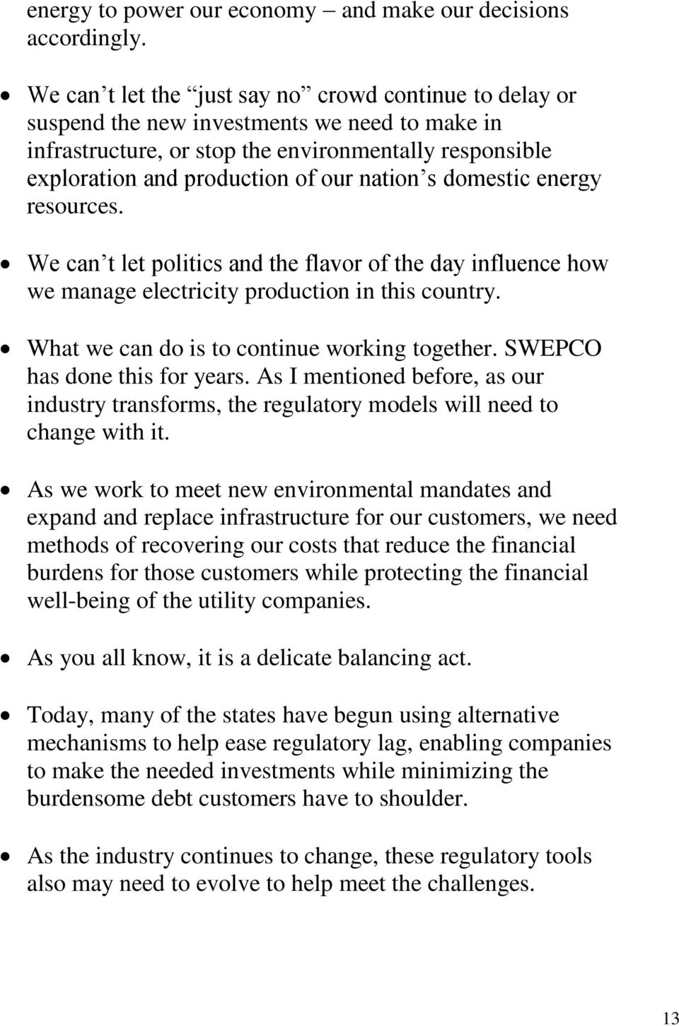 s domestic energy resources. We can t let politics and the flavor of the day influence how we manage electricity production in this country. What we can do is to continue working together.