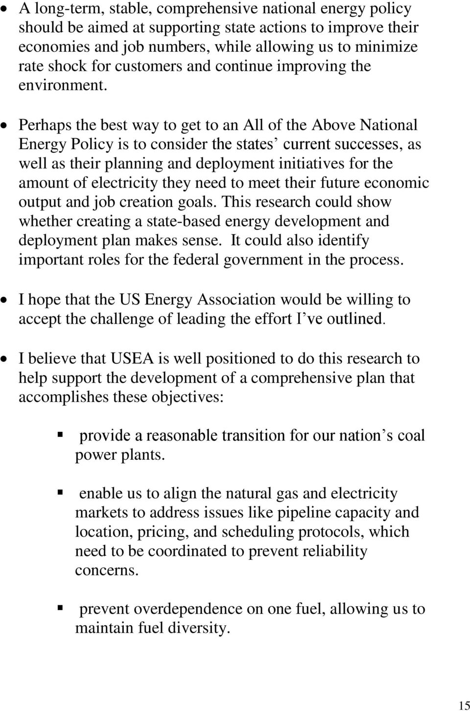 Perhaps the best way to get to an All of the Above National Energy Policy is to consider the states current successes, as well as their planning and deployment initiatives for the amount of