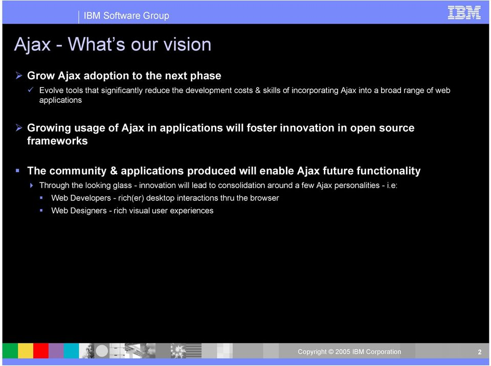 frameworks The community & applications produced will enable Ajax future functionality Through the looking glass - innovation will lead to