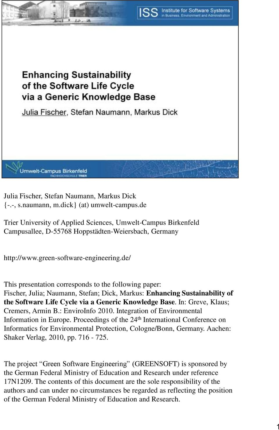 de/ This presentation corresponds to the following paper: Fischer, Julia; Naumann, Stefan; Dick, Markus: Enhancing Sustainability of the Software Life Cycle via a Generic Knowledge Base.