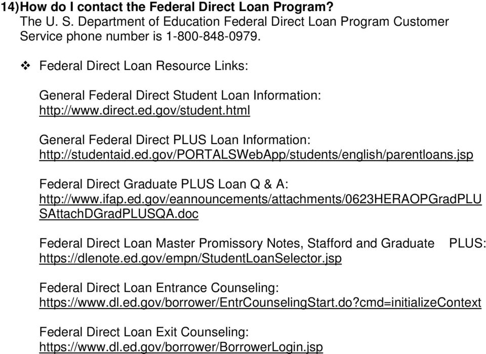 jsp Federal Direct Graduate PLUS Loan Q & A: http://www.ifap.ed.gov/eannouncements/attachments/0623heraopgradplu SAttachDGradPLUSQA.