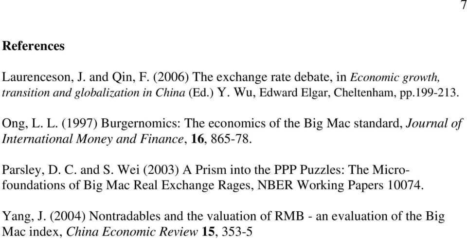 L. (1997) Burgernomics: The economics of the Big Mac standard, Journal of International Money and Finance, 16, 865-78. Parsley, D. C. and S.