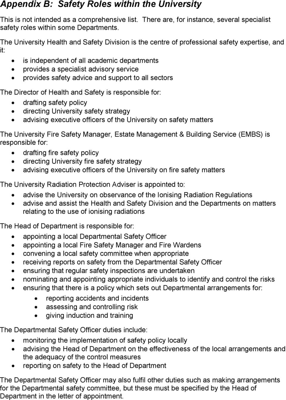 advice and support to all sectors The Director of Health and Safety is responsible for: drafting safety policy directing University safety strategy advising executive officers of the University on