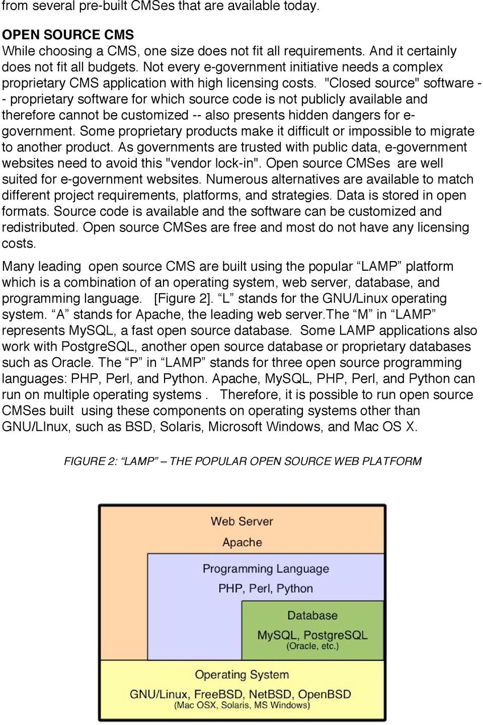 """Closed source"" software - - proprietary software for which source code is not publicly available and therefore cannot be customized -- also presents hidden dangers for e- government."