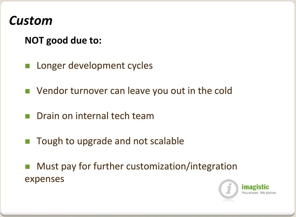 on internal tech team Tough to upgrade and not