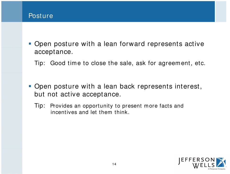 Open posture with a lean back represents interest, but not active