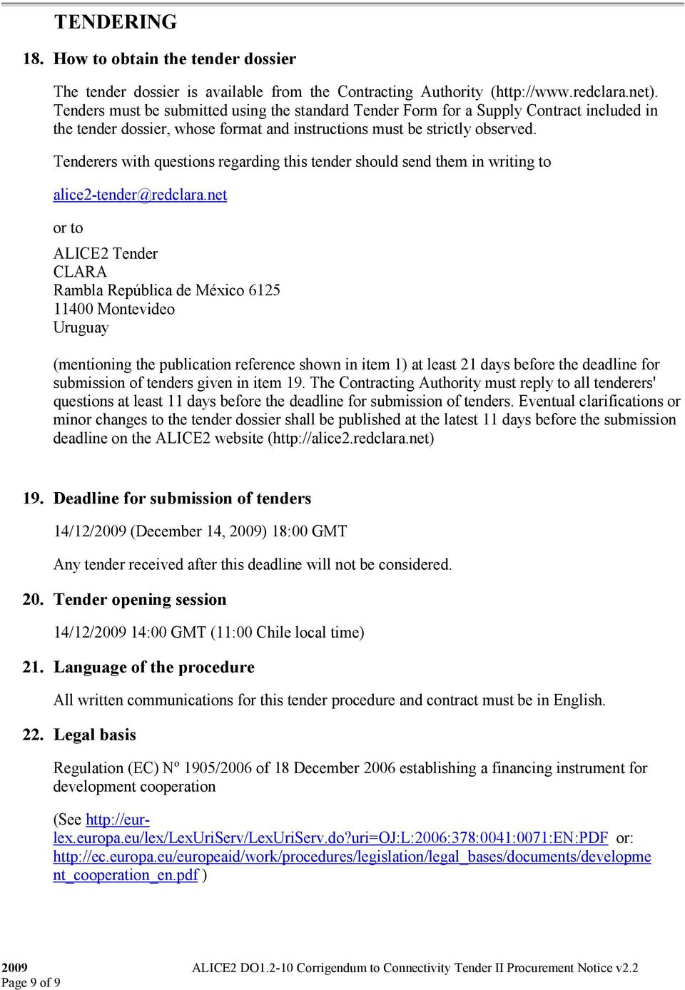 Tenderers with questions regarding this tender should send them in writing to alice2-tender@redclara.
