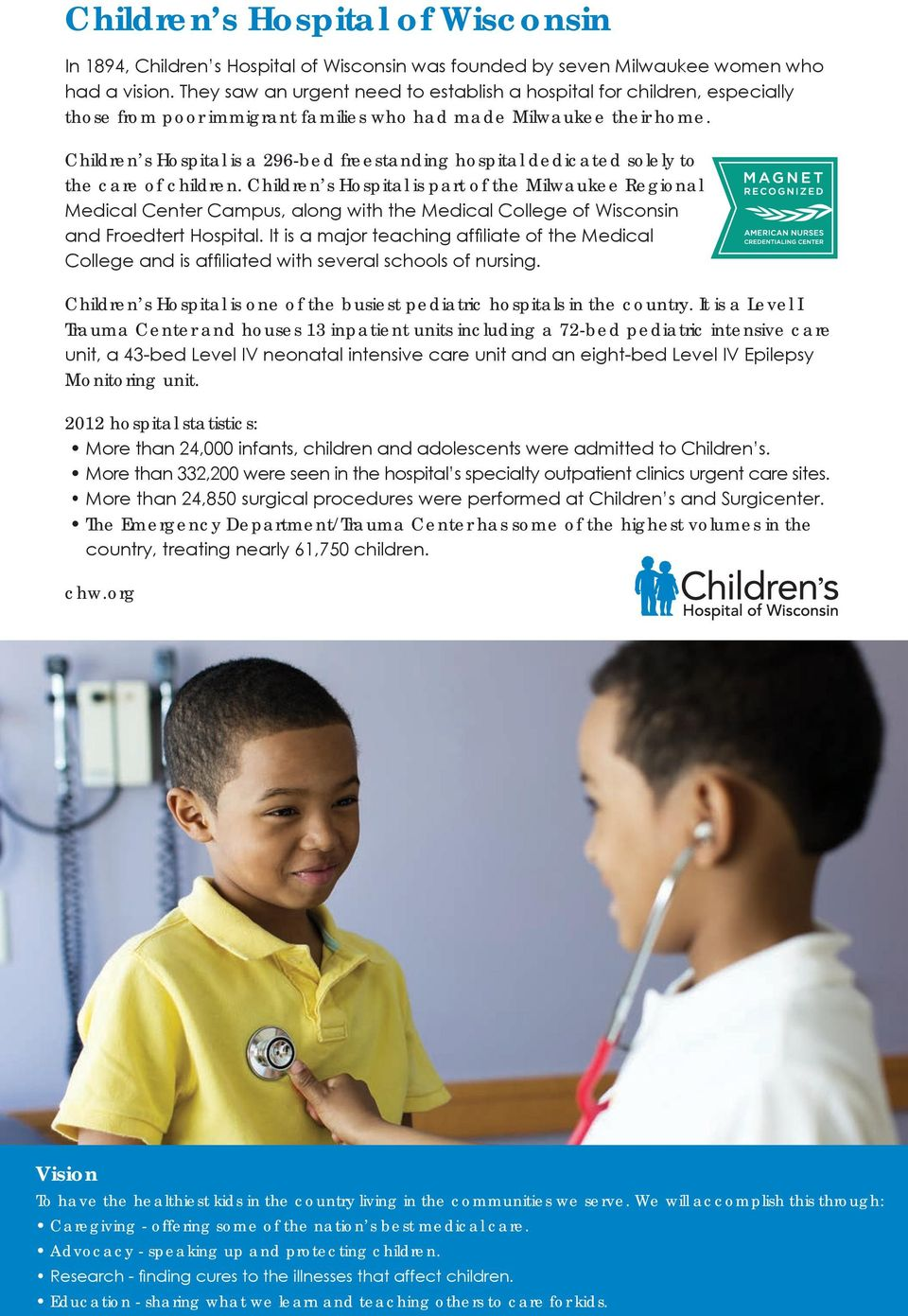 Children s Hospital is a 96-bed freestanding hospital dedicated solely to the care of children.