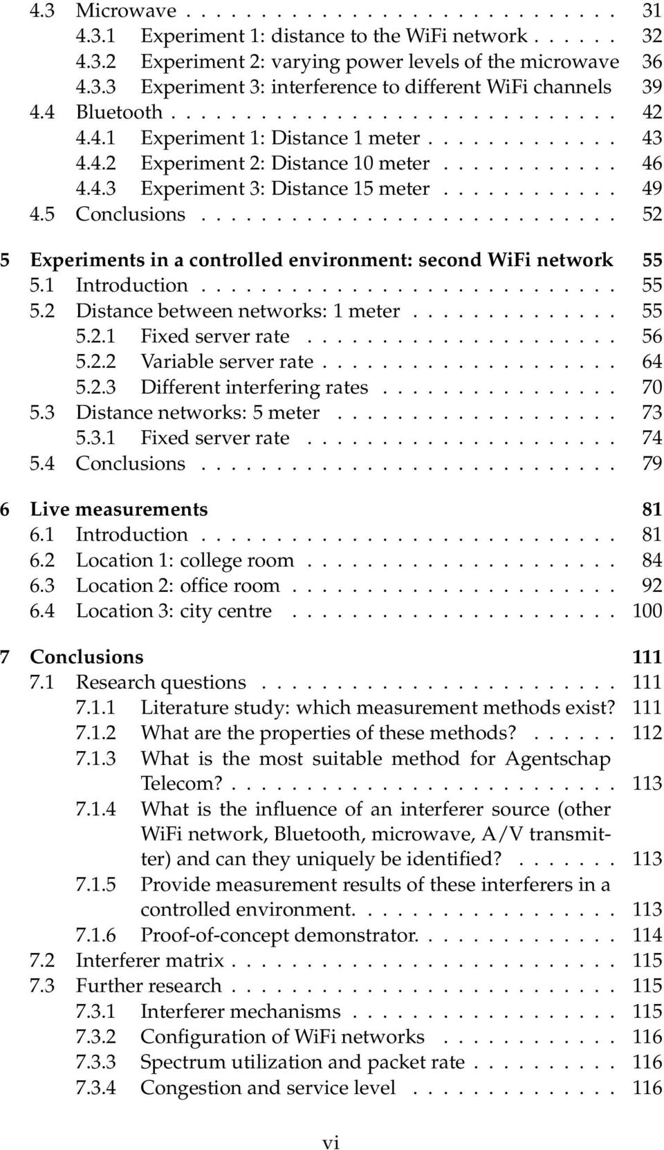 5 Conclusions............................ 52 5 Experiments in a controlled environment: second WiFi network 55 5.1 Introduction............................ 55 5.2 Distance between networks: 1 meter.