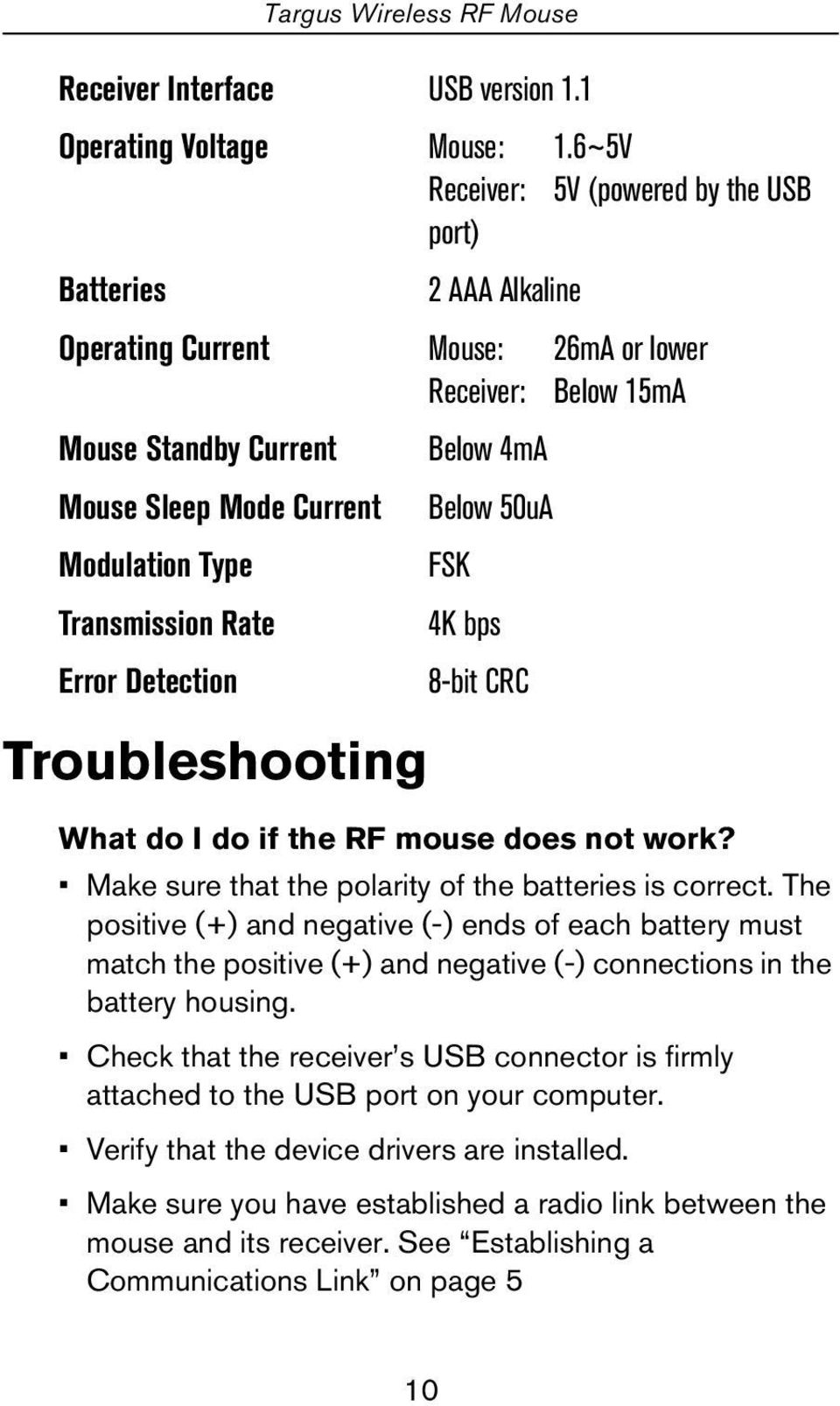 Modulation Type FSK Transmission Rate 4K bps Error Detection 8-bit CRC Troubleshooting What do I do if the RF mouse does not work? Make sure that the polarity of the batteries is correct.