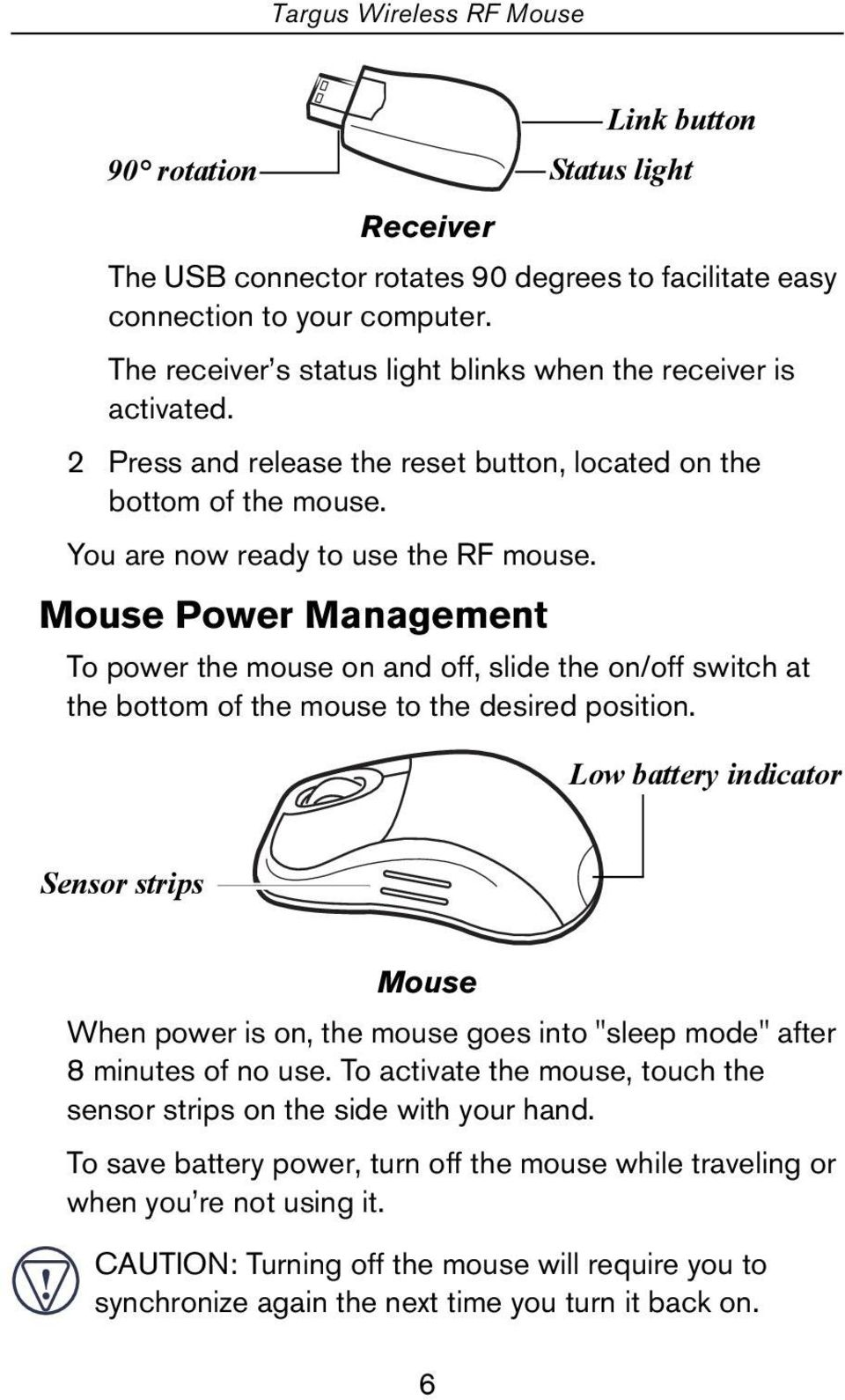 Mouse Power Management To power the mouse on and off, slide the on/off switch at the bottom of the mouse to the desired position.