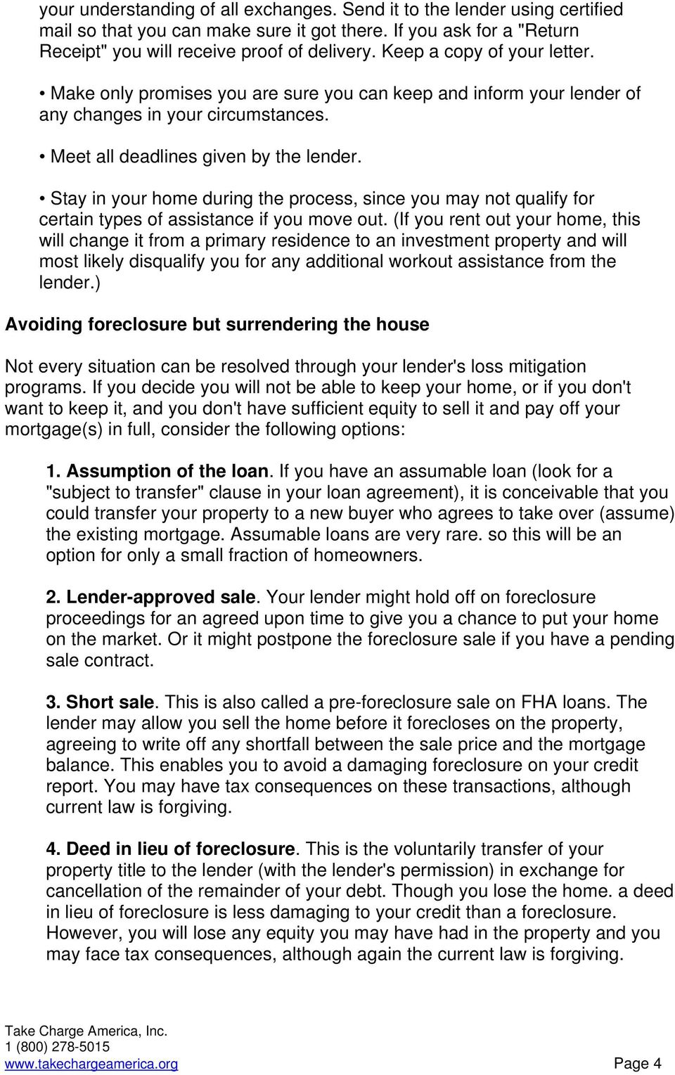 Stay in your home during the process, since you may not qualify for certain types of assistance if you move out.