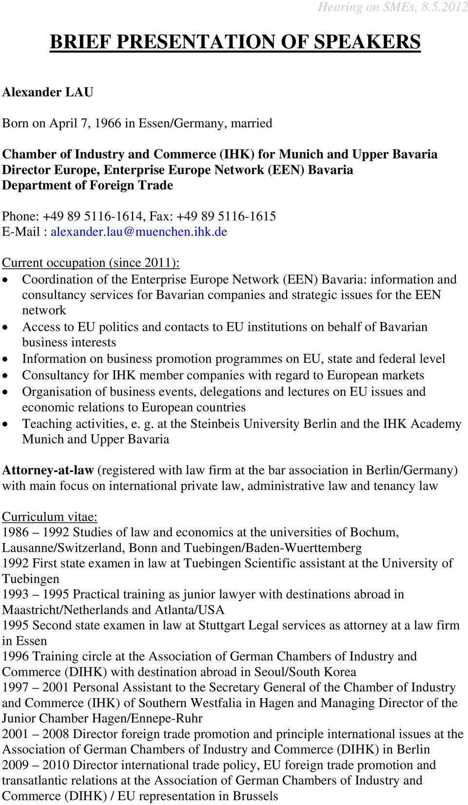 de Current occupation (since 2011): Coordination of the Enterprise Europe Network (EEN) Bavaria: information and consultancy services for Bavarian companies and strategic issues for the EEN network