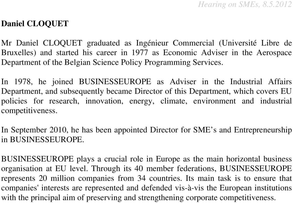 In 1978, he joined BUSINESSEUROPE as Adviser in the Industrial Affairs Department, and subsequently became Director of this Department, which covers EU policies for research, innovation, energy,