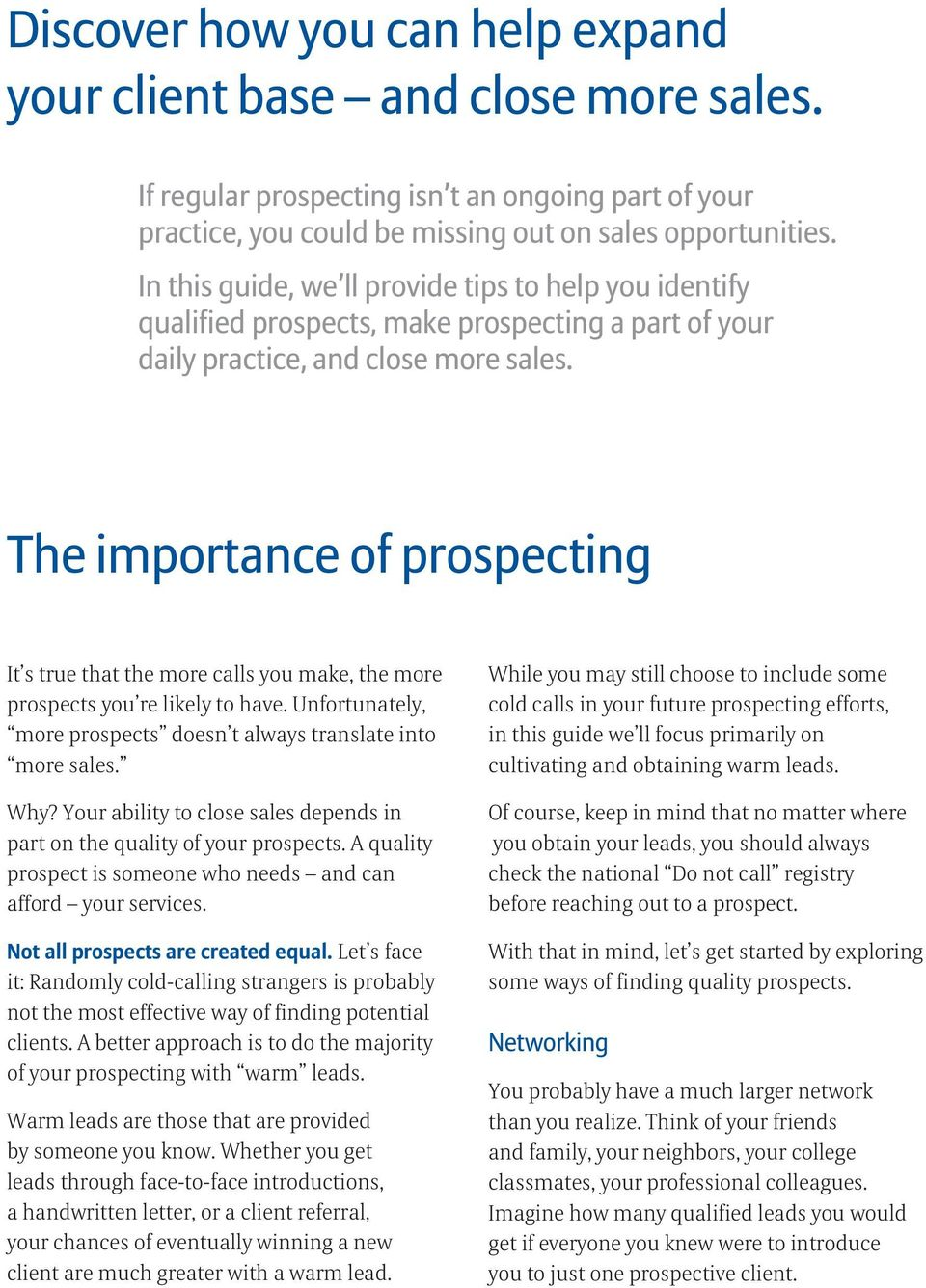 The importance of prospecting It s true that the more calls you make, the more prospects you re likely to have. Unfortunately, more prospects doesn t always translate into more sales. Why?