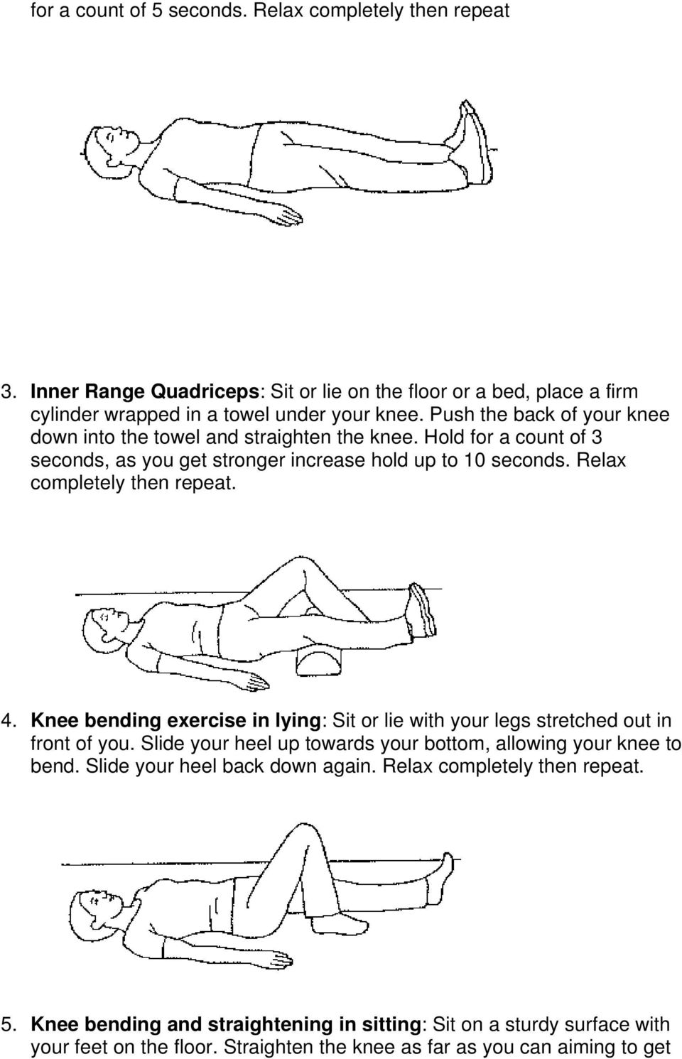 Relax completely then repeat. 4. Knee bending exercise in lying: Sit or lie with your legs stretched out in front of you.