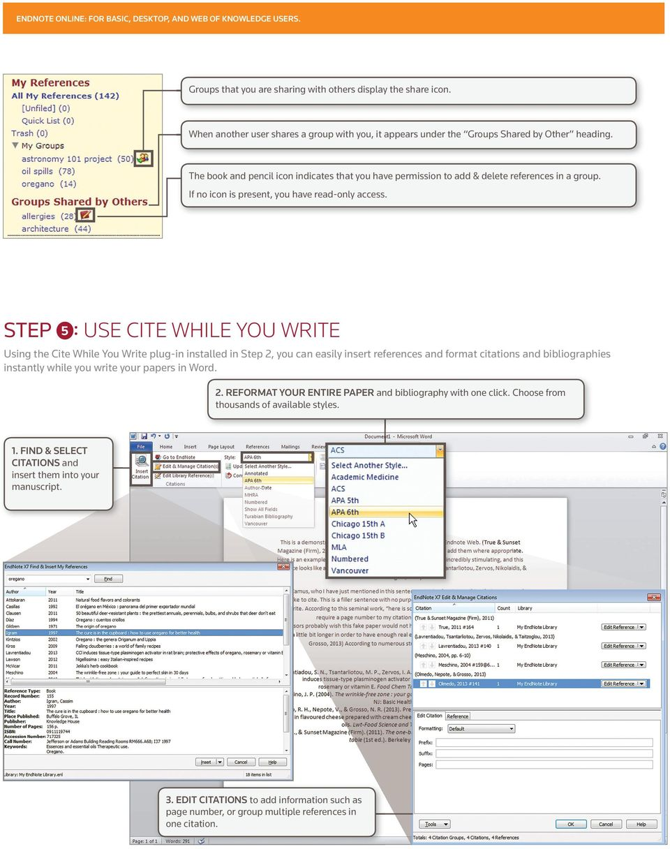 1 5 : USE CITE WHILE YOU WRITE Using the Cite While You Write plug-in installed in Step 2, you can easily insert references and format citations and bibliographies instantly while you write your