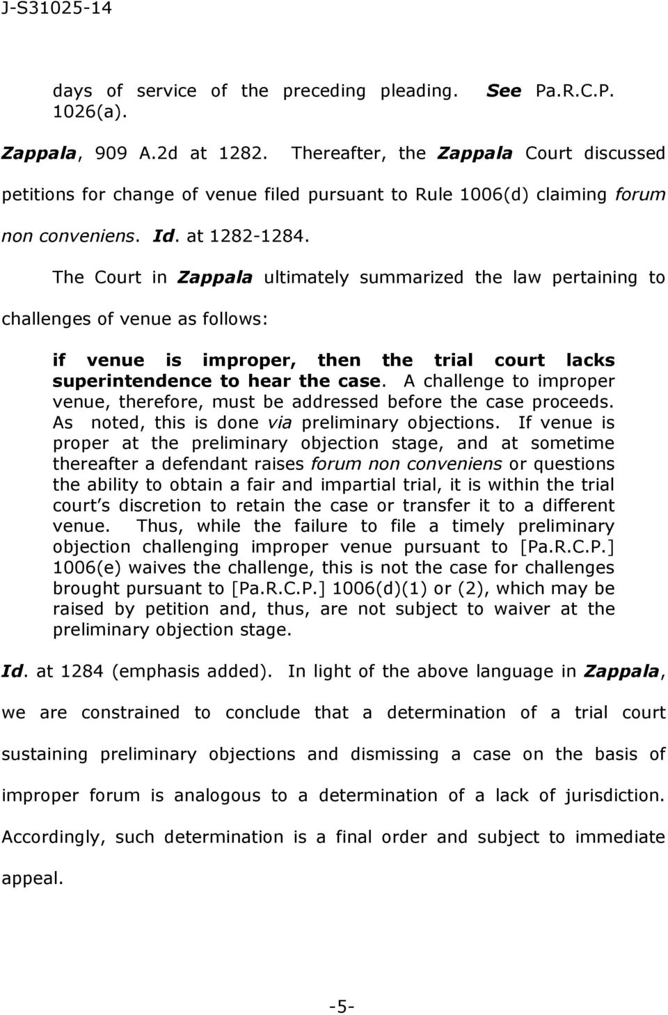 The Court in Zappala ultimately summarized the law pertaining to challenges of venue as follows if venue is improper, then the trial court lacks superintendence to hear the case.